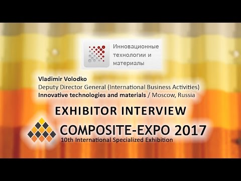 Vladimir Volodko, Innovative technologies and materials / Moscow, Russia - about Composite-Expo 2017