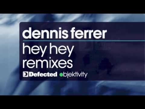 Dennis Ferrer - Hey Hey (Atjazz Remix) [Full Length] 2011