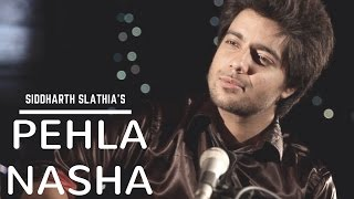 Pehla Nasha (Revisited) | Cover by Siddharth Slathia