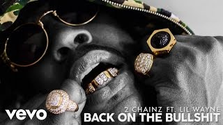 2 Chainz ft. Lil Wayne - Back On The Bullshit