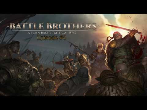 Battle Brothers Episode 8 - Things get Dire!