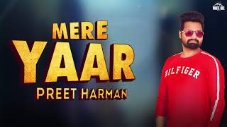 Mere Yaar  (Lyrical Audio) Preet Harman   New Punjabi Song 2019   White Hill Music