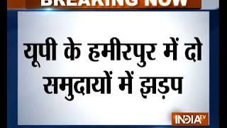 UP: Clash erupts between two communities in Hamirpur