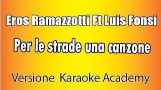 Karaoke Italiano - Eros Ramazzotti Ft Luis Fonsi - Per le strade una canzone