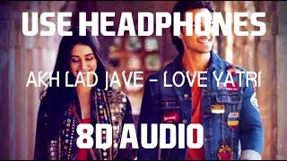 Akh Lad Jaave (8D AUDIO) | Bass Boosted | Virtual 8D Audio 🔥