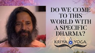 Do We Come to This World with a Specific Dharma?