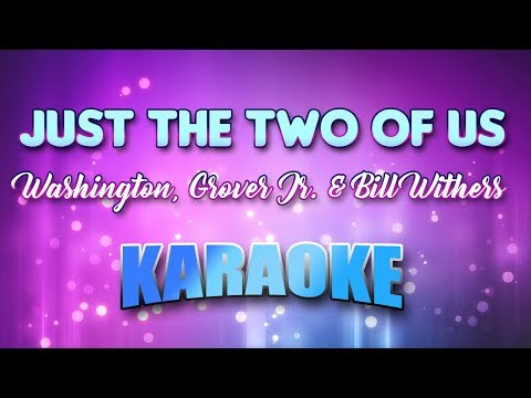 Washington, Grover Jr. & Bill Withers - Just The Two Of Us (Karaoke & Lyrics)