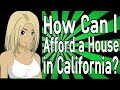 How Can I Afford a House in California?