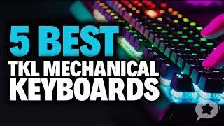 5 Best TKL Mechanical Keyboards - Are TKL Gaming Keyboards Worth It?