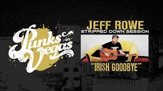 "Jeff Rowe ""Irish Goodbye"" Punks in Vegas Stripped Down Session"