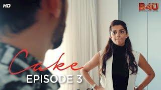 Zara & Adnan Part 3 | CAKE - Prologue | Webisode 3