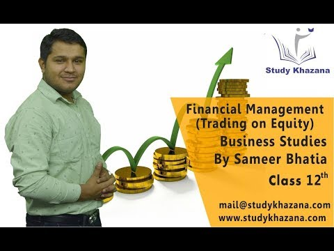 Business Studies - Class 12 | Trading on Equity | Sameer Bhatia |  Financial Management