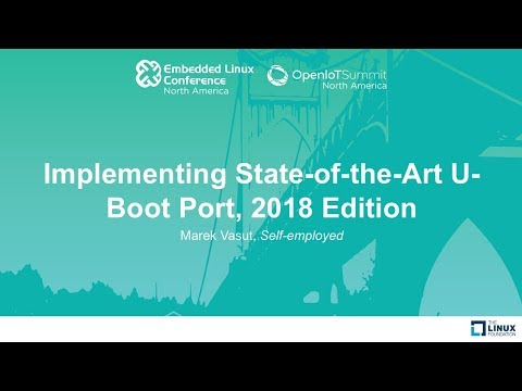 Implementing State-of-the-Art U-Boot Port, 2018 Edition - Marek Vasut, Self-employed