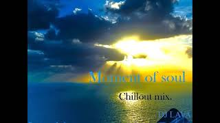DJ Lava - Moment of soul [Chillout, New age, Enigmatic]