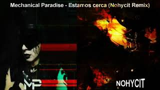 Mechanical Paradise - Estamos cerca (Nohycit Remix)