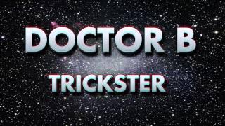 DOCTOR B // Trickster