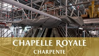 Restauration de la charpente de la Chapelle Royale