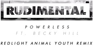 Video Rudimental - Powerless ft. Becky Hill (Redlight Animal Youth Remix) [Official] download MP3, MP4, WEBM, AVI, FLV April 2018