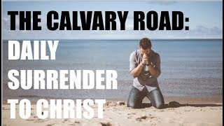 the-calvary-road-daily-surrender-to-christ