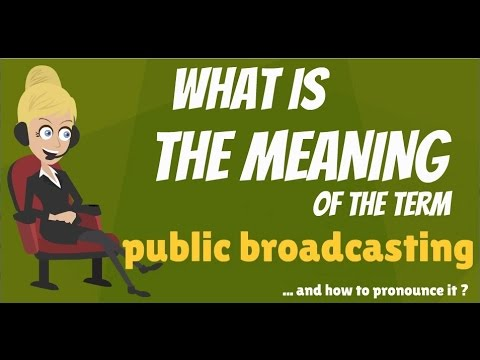 What is PUBLIC BROADCASTING? What does PUBLIC BROADCASTING mean? PUBLIC BROADCASTING meaning