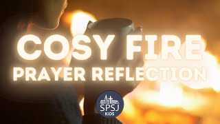 Cosy Fire Prayer Meditation - SPSJ Kids