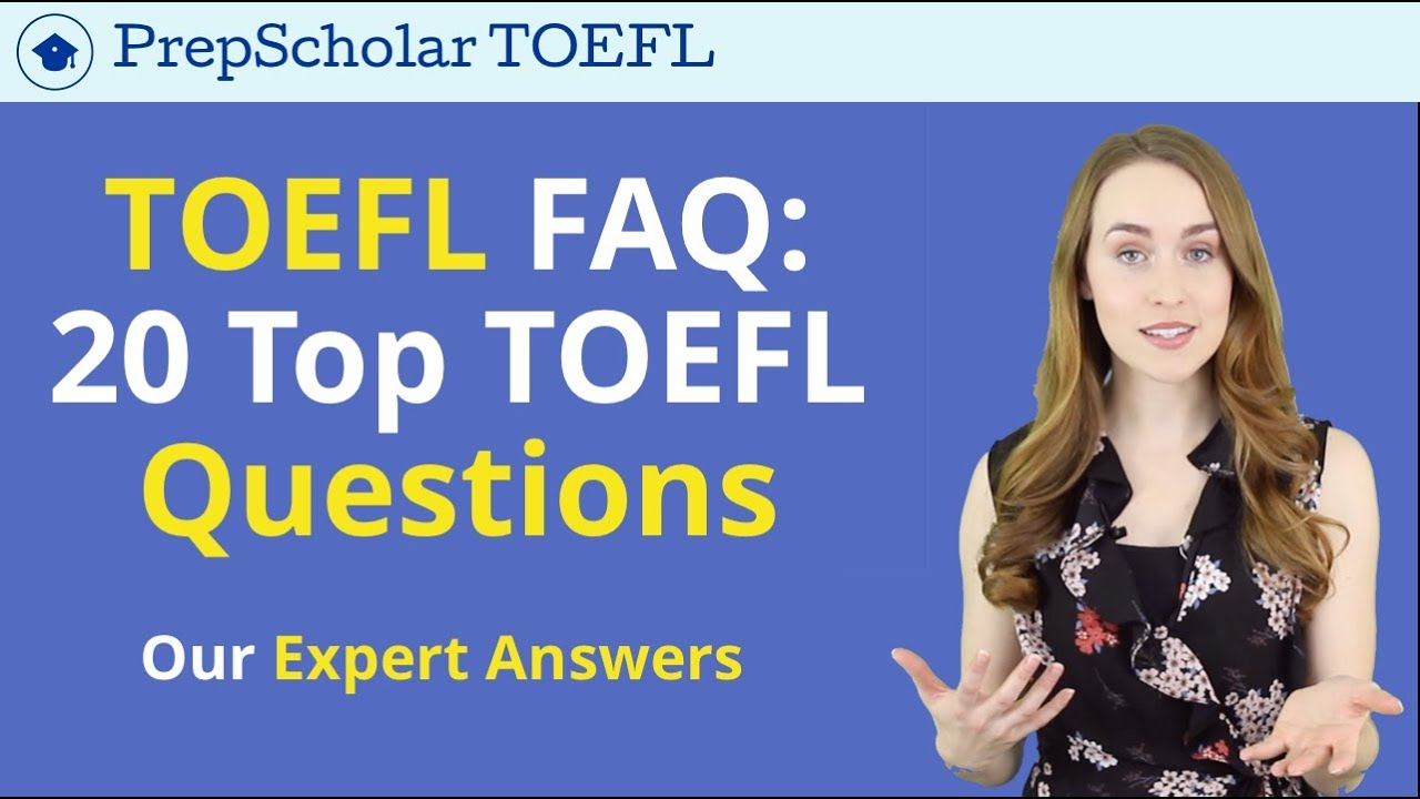 TOEFL Information for Test-Takers    20 Top TOEFL Questions Answered