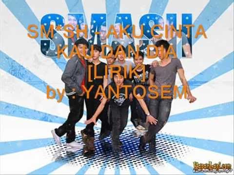 smash - aku cinta kau dan dia lirik + karaoke