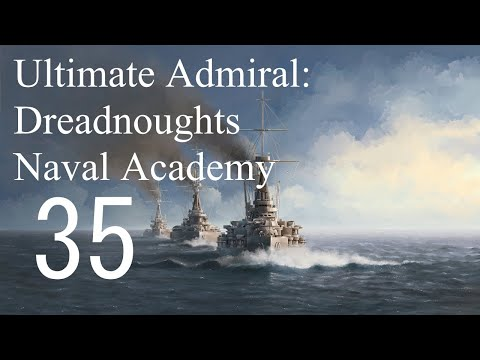 Let's Play Ultimate Admiral: Dreadnoughts EA-A3 - Naval Academy 35