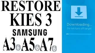 RESTORE/ UPDATE Samsung Galaxy A3, A5, A7 (2016, 2017) with KIES 3