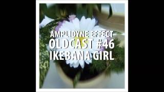 Amplidyne Effect - Oldcast #46 - Ikebana Girl