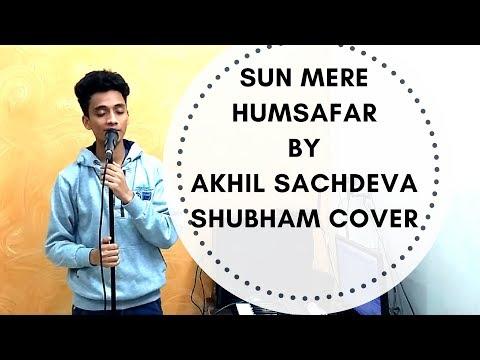 sun-mere-humsafar-by-akhil-sachdeva---live-cover