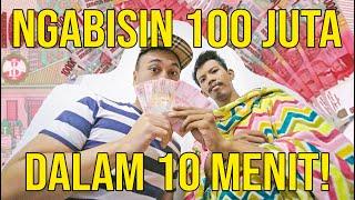 NGABISIN 100 JUTA DALAM 10 MENIT!