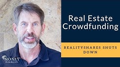 How To Invest In Real Estate Crowdfunding and Why RealtyShares Is Shutting Down