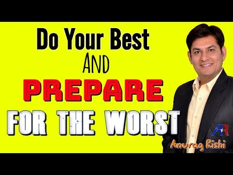 Do Your Best and Prepare For The Worst || Inspirational Video by Anurag Rishi