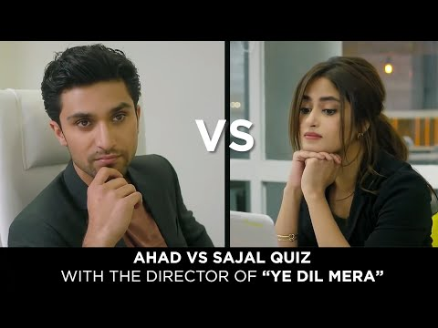 "Ahad VS Sajal | Quiz With The Director of ""Ye Dil Mera"" 