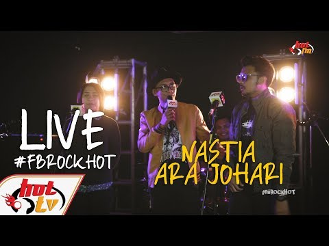 (LIVE FULL) - NASTIA & ARA JOHARI #FBROCKHOT