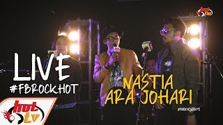 (LIVE FULL) - NASTIA & ARA JOHARI : FB ROCK HOT
