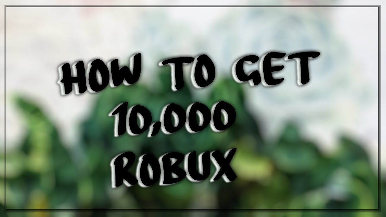 How You Can Get 10 000 Robux Youtube