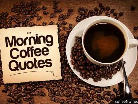Top Morning Coffee Quotes That I Liked Youtube