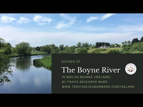Ireland: Sounds of the Boyne River in Bru na Boinne