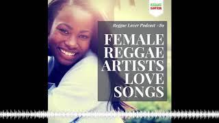 Female Reggae Artists Love Songs Mix - Reggae Lover Podcast 89