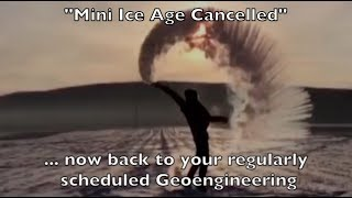 Mini Ice Age Cancelled! Now back to regularly scheduled Geoengineering