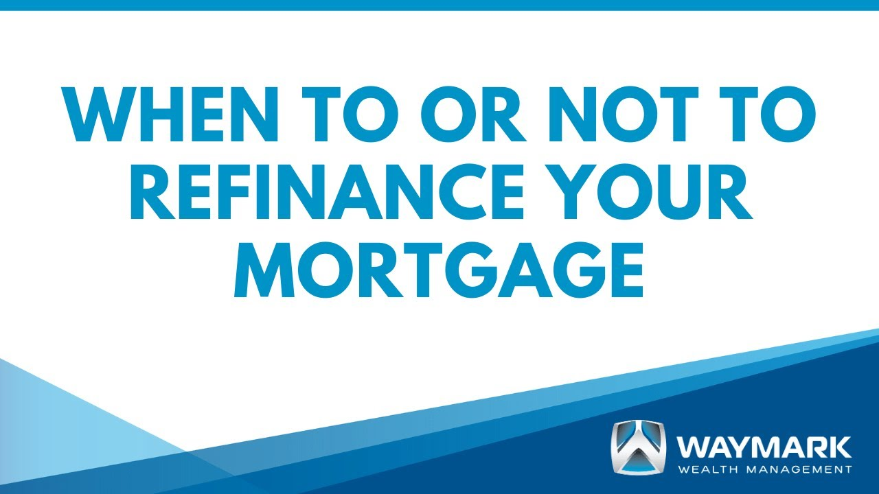When to or Not to Refinance Your Mortgage