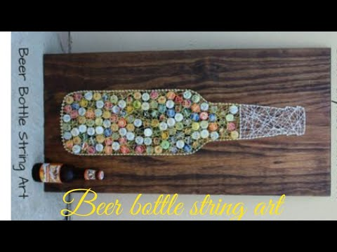 Diy beer bottle string art with beer bottle cap and strings .