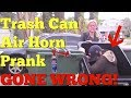 TRASH CAN AIR HORN PRANK GONE WRONG! - Top boyfriend and girlfriend pranks