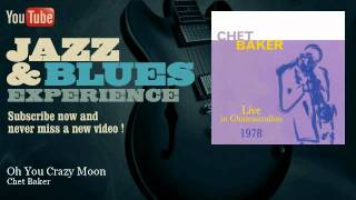 Chet Baker - Oh You Crazy Moon - JazzAndBluesExperience