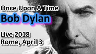 "🎩 Bob Dylan sings ""Once Upon A Time"" ➖ Live in Rome ➖ April 3, 2018 🎤"