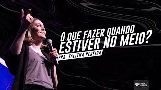 O QUE FAZER QUANDO ESTIVER NO MEIO? - PRA. TALITHA PEREIRA - IGREJA DO AMOR