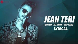 Jean Teri   Lyrical Video   Zero To Infinity    Raftaar   Jaz Dhami   Deep Kalsi