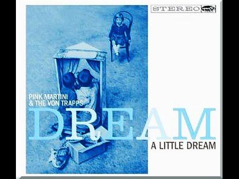 Dream a Little Dream   Pink Martini & Von Trapp Family